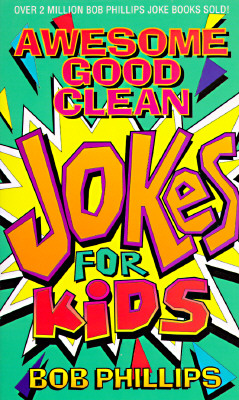 Awesome Good Clean Jokes for Kids By Phillips, Bob