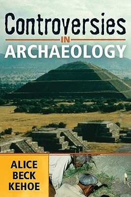 Controversies in Archaeology By Kehoe, Alice Beck